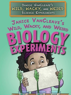 cover image of Janice VanCleave's Wild, Wacky, and Weird Biology Experiments
