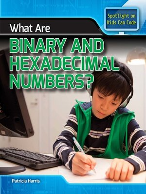 cover image of What Are Binary and Hexadecimal Numbers?