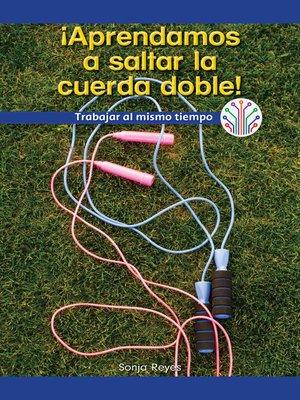cover image of ¡Aprendamos a saltar la cuerda doble! Trabajar al mismo tiempo (Let's Learn Double Dutch! Working at the Same Time)