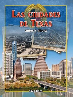 cover image of Las ciudades de Texas: antes y ahora (Texas Cities: Then and Now)