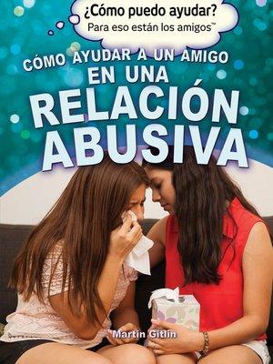 cover image of Cómo ayudar a un amigo en una relación abusiva (Helping a Friend in an Abusive Relationship)
