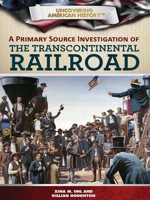 cover image of A Primary Source Investigation of the Transcontinental Railroad