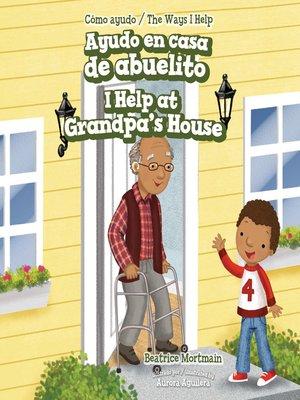 cover image of Ayudo en casa de abuelito / I Help at Grandpa's House