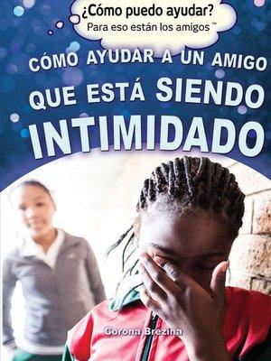 cover image of Cómo ayudar a un amigo que está siendo intimidado (Helping a Friend Who Is Being Bullied)