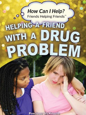 cover image of Helping a Friend with a Drug Problem
