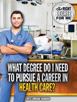 cover image of What Degree Do I Need to Pursue a Career in Health Care?