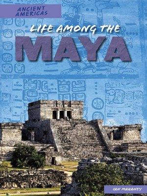 cover image of Life Among the Maya