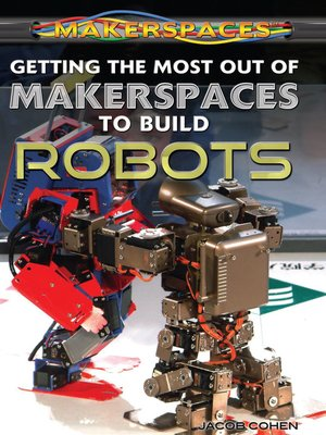 cover image of Getting the Most Out of Makerspaces to Build Robots