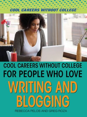 cover image of Cool Careers and Business Without College for People Who Love Writing and Blogging