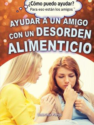 cover image of Ayudar a un amigo con un desorden alimenticio (Helping a Friend With an Eating Disorder)