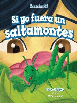 cover image of Si yo fuera un saltamontes (If I Were a Grasshopper)