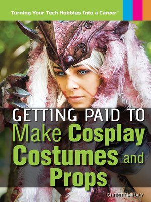 cover image of Getting Paid to Make Cosplay Costumes and Props