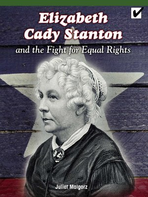 cover image of Elizabeth Cady Stanton and the Fight for Equal Rights