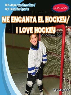 cover image of Me encanta el hockey (I Love Hockey)