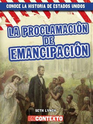 cover image of La Proclamación de Emancipación (The Emancipation Proclamation)