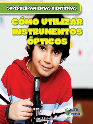 cover image of Cómo utilizar instrumentos ópticos (Using Lenses)
