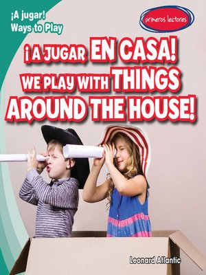 cover image of ¡A jugar en casa! / We Play with Things Around the House!