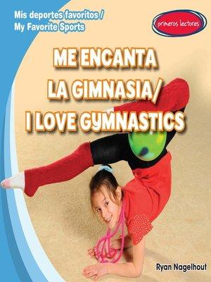 cover image of Me encanta la gimnasia (I Love Gymnastics)
