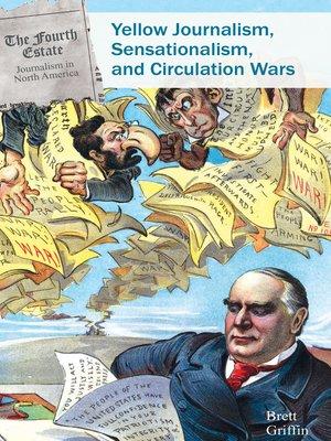 cover image of Yellow Journalism, Sensationalism, and Circulation Wars