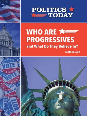 cover image of Who Are Progressives and What Do They Believe In?