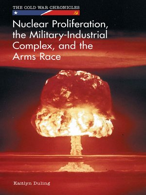 cover image of Nuclear Proliferation, the Military-Industrial Complex, and the Arms Race