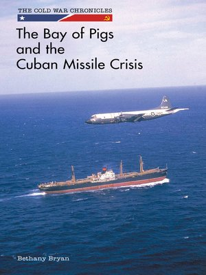 cover image of The Bay of Pigs and the Cuban Missile Crisis