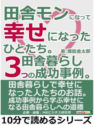cover image of 田舎モンになって幸せになったひとたち。田舎暮らし3つの成功事例。10分で読めるシリーズ: 本編