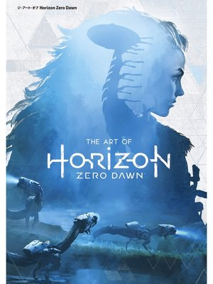 cover image of ジ・アート・オブ Horizon Zero Dawn: 本編