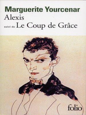 cover image of Alexis ou Le traité du vain combat / Le Coup de grâce