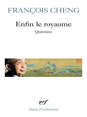 cover image of Enfin le royaume. Quatrains