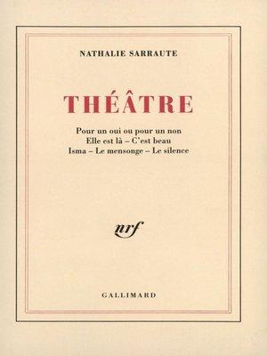 cover image of Théâtre (Pour un oui ou pour un non / Elle est là / C'est beau / Isma / Le Mensonge / Le Silence)