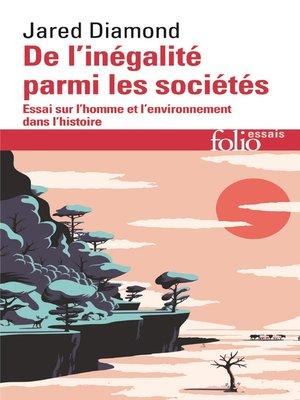 cover image of De l'inégalité parmi les sociétés. Essai sur l'homme et l'environnement dans l'histoire