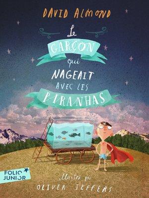 cover image of Le garçon qui nageait avec les piranhas