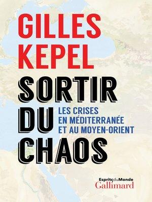 cover image of Sortir du chaos. Les crises en Méditerranée et au Moyen-Orient