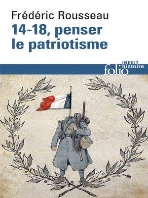 cover image of 14-18, penser le patriotisme