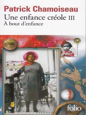 cover image of Une enfance créole (Tome 3)--À bout d'enfance