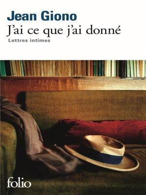 cover image of J'ai ce que j'ai donné. Lettres intimes