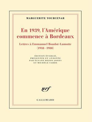 cover image of En 1939, l'Amérique commence à Bordeaux. Lettres à Emmanuel Boudot-Lamotte (1938-1980)