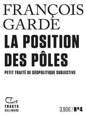 cover image of Tracts (N°4)--La Position des pôles. Petit traité de géopolitique subjective