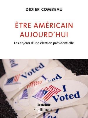 cover image of Être américain aujourd'hui. Les enjeux d'une élection présidentielle