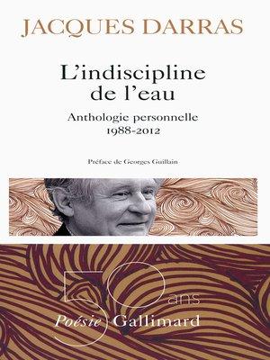cover image of L'indiscipline de l'eau. Anthologie personnelle 1988-2012