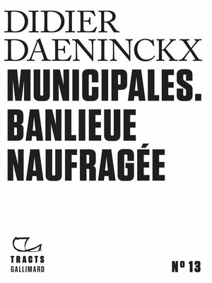cover image of Tracts (N°13)--Municipales. Banlieue naufragée