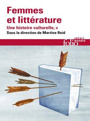 cover image of Femmes et littérature. Une histoire culturelle, Tome 2