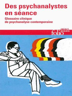 cover image of Des psychanalystes en séance. Glossaire clinique de psychanalyse contemporaine