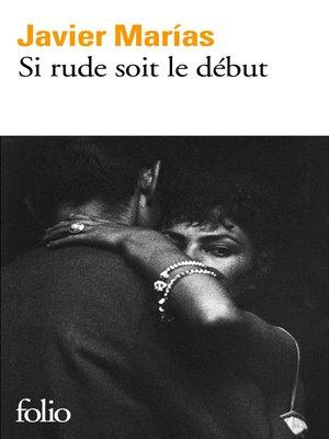 cover image of Si rude soit le début