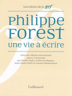 cover image of Philippe Forest. Une vie à écrire