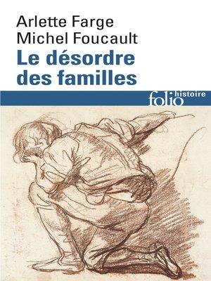 cover image of Le désordre des familles. Lettres de cachet des Archives de la Bastille au XVIIIe siècle