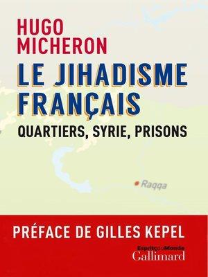 cover image of Le jihadisme français. Quartiers, Syrie, prisons