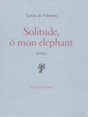 cover image of Solitude, ô mon éléphant