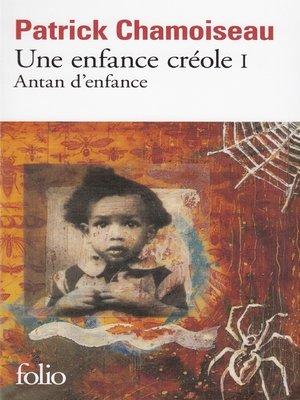 cover image of Une enfance créole (Tome 1)--Antan d'enfance